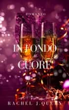 In fondo Al Cuore ebook by Rachel J.Queen, Sofia Cremisi ( Traduttore)