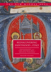 Rediscovering Sainthood in Italy - Hagiography and the Late Antique Past in Medieval Ravenna ebook by Edward M. Schoolman
