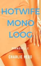 Hotwife Monoloog ebook by Charlie Hedo