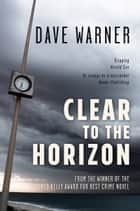 Clear to the Horizon ebook by Dave Warner
