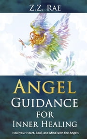 Angel Guidance for Inner Healing - Angel Guidance, #3 ebook by Z.Z. Rae