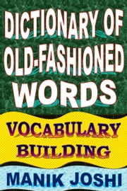 Dictionary of Old-fashioned Words: Vocabulary Building ebook by Manik Joshi
