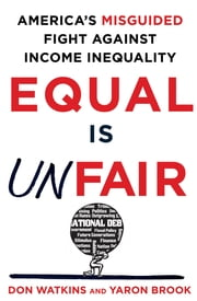 Equal Is Unfair - America's Misguided Fight Against Income Inequality ebook by Don Watkins,Yaron Brook