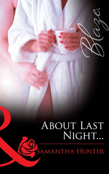 About Last Night... (Mills & Boon Blaze) ebook by Samantha Hunter