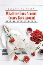 Whatever Goes Around Comes Back Around - Wedding Reconciliation ebook by Deborah O. Opara