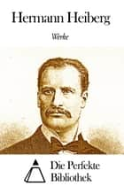 Werke von Hermann Heiberg ebook by Hermann Heiberg