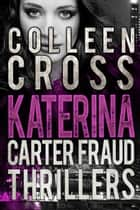 Katerina Carter Fraud Legal Thrillers Box Set: Books 1-3 - Psychological Thrillers ebook by Colleen Cross