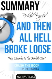 Richard Engel's And Then All Hell Broke Loose: Two Decades in the Middle East Summary ebook by Ant Hive Media