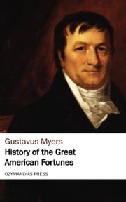 History of the Great American Fortunes ebook by Gustavus Myers