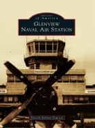 Glenview Naval Air Station ebook by Beverly Roberts Dawson