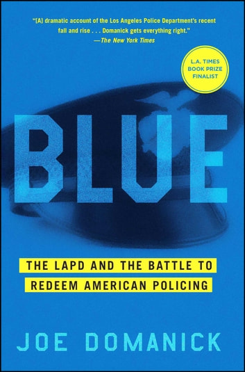 Blue - The LAPD and the Battle to Redeem American Policing ebook by Joe Domanick