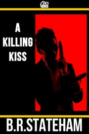 A Killing Kiss ebook by B.R. Stateham