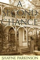 A Second Chance ebook by Shayne Parkinson
