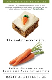 The End of Overeating - Taking Control of the Insatiable American Appetite ebook by David A. Kessler
