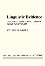 Linguistic Evidence: Language, Power, and Strategy in the Courtroom ebook by O'Barr, William M.