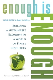 Enough Is Enough - Building a Sustainable Economy in a World of Finite Resources ebook by Rob Dietz,Dan O'Neill