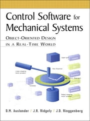Control Software for Mechanical Systems - Object-Oriented Design in a Real-Time World ebook by D.M. Auslander,J.R. Ridgely,J.D. Ringgenberg