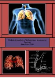 The Body System Series: The Respiratory System and its Functions ebook by Alana Monet-Telfer