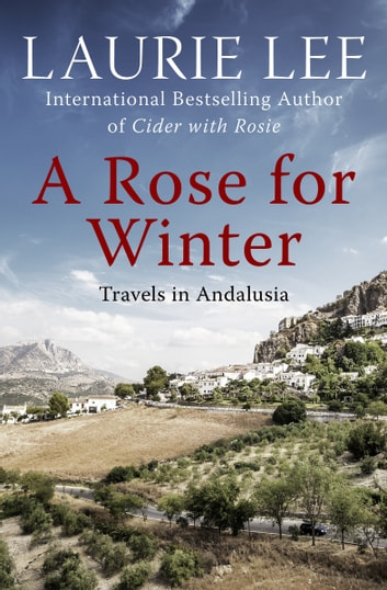 A rose for winter ebook by laurie lee 9781497641358 rakuten kobo a rose for winter travels in andalusia ebook by laurie lee fandeluxe Document
