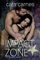 Impact Zone - The Arsenal, #6 ebook by Cara Carnes
