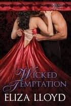 Wicked Temptation - Wicked Affairs ebook by Eliza Lloyd