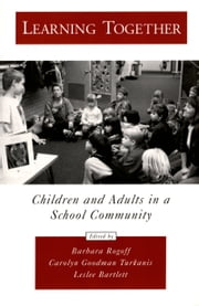 Learning Together: Children and Adults in a School Community ebook by Barbara Rogoff,Carolyn Goodman Turkanis,Leslee Bartlett