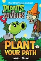 Plants vs. Zombies: Plant Your Path Junior Novel ebook by Tracey West