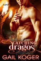 Catching Dragos ebook by Gail Koger