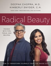 Radical Beauty - How to Transform Yourself from the Inside Out ebook by Deepak Chopra,Kimberly Snyder
