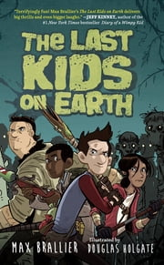The Last Kids on Earth ebook by Max Brallier,Douglas Holgate