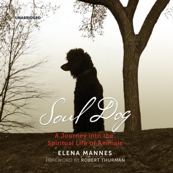 Soul Dog - A Journey into the Spiritual Life of Animals audiobook by Elena Mannes