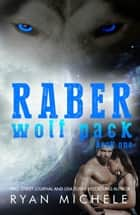 Raber Wolf Pack Book 1 ebook by Ryan Michele