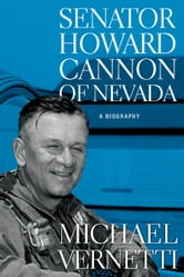 Senator Howard Cannon of Nevada - A Biography ebook by Michael Vernetti
