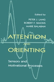 Attention and Orienting - Sensory and Motivational Processes ebook by Peter J. Lang,Robert F. Simons,Marie Balaban,Robert Simons