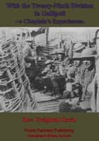 With The Twenty-Ninth Division In Gallipoli, A Chaplain's Experiences. [Illustrated Edition] ebook by Rev. Creighton Oswin
