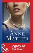 Legacy of the Past (Mills & Boon Modern) (The Anne Mather Collection) ebook by Anne Mather