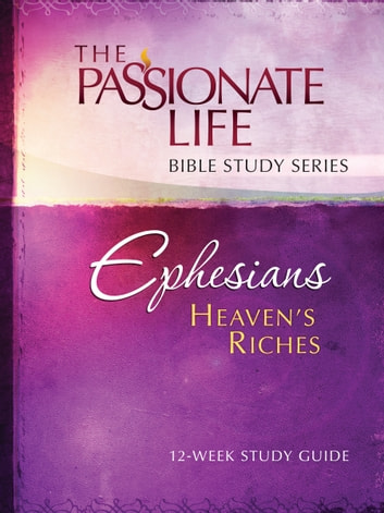 Ephesians: Heaven's Riches 12-week Study Guide - The Passionate Life Bible Study Series ebook by Brian Simmons
