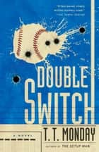 Double Switch - A Novel ebook by T. T. Monday