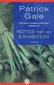 Notes from an Exhibition - A Novel ebook by Patrick Gale