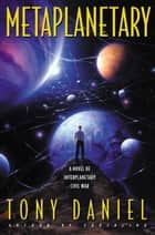 Metaplanetary - A Novel of Interplanetary Civil War eBook by Tony Daniel