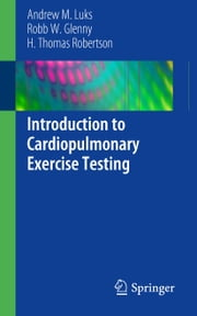 Introduction to Cardiopulmonary Exercise Testing ebook by Andrew M. Luks,Robb W. Glenny,H. Thomas Robertson