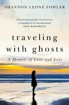 Traveling with Ghosts ebook by A Memoir of Love and Loss