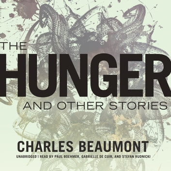 The Hunger, and Other Stories audiobook by Charles Beaumont,Claire Bloom
