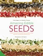 Amazing Edible Seeds - Health-boosting and delicious recipes using nature's nutritional powerhouse ebook by Vicki Edgson, Heather Thomas, Sugiura