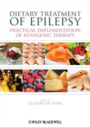 Dietary Treatment of Epilepsy - Practical Implementation of Ketogenic Therapy ebook by Elizabeth Neal