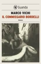 Il commissario Bordelli - Un'indagine del commissario Bordelli eBook by Marco Vichi
