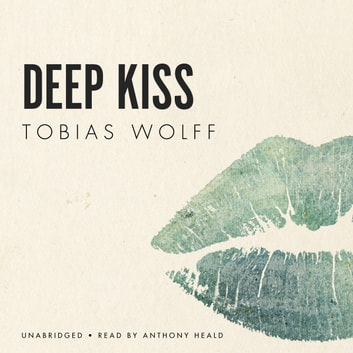 Deep Kiss audiobook by Tobias Wolff