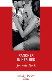 Rancher In Her Bed (Mills & Boon Desire) (Texas Cattleman's Club: Houston, Book 4) ebook by Joanne Rock