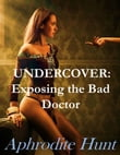 Undercover: Exposing the Bad Doctor