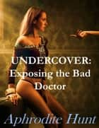Undercover: Exposing the Bad Doctor ebook by